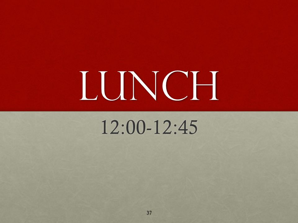 LUNCH 12:00-12:45