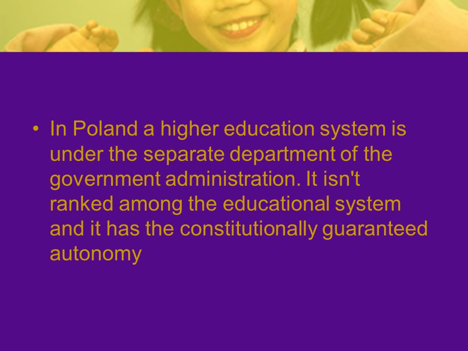 In Poland a higher education system is under the separate department of the government administration.