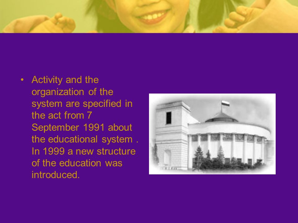 Activity and the organization of the system are specified in the act from 7 September 1991 about the educational system .
