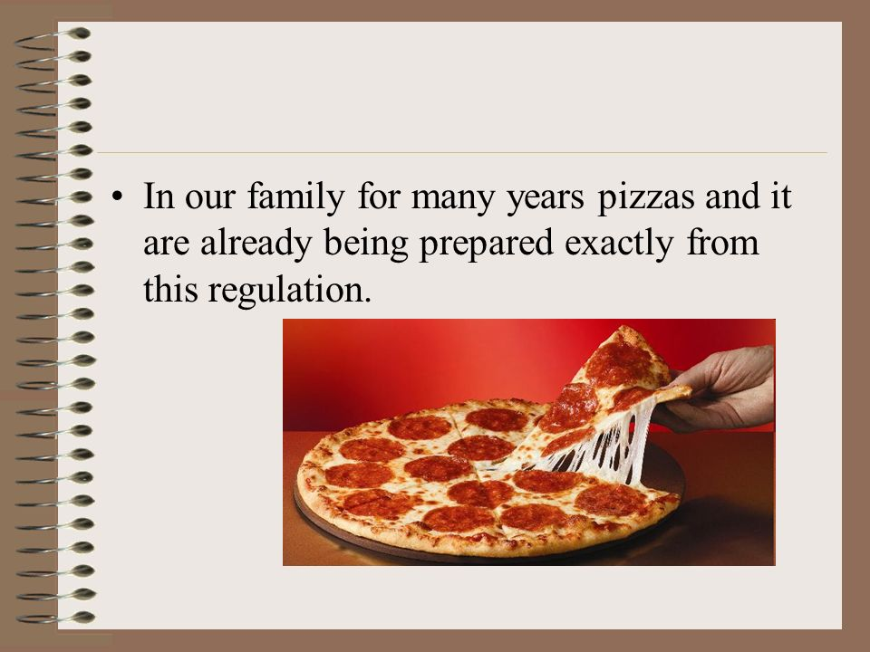 In our family for many years pizzas and it are already being prepared exactly from this regulation.