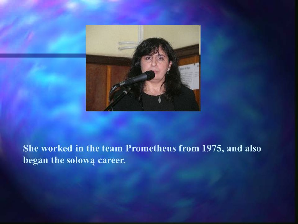 She worked in the team Prometheus from 1975, and also began the solową career.