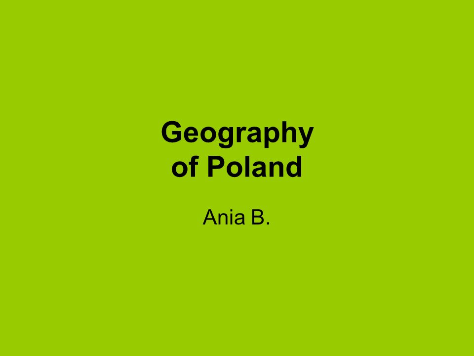 Geography of Poland Ania B.