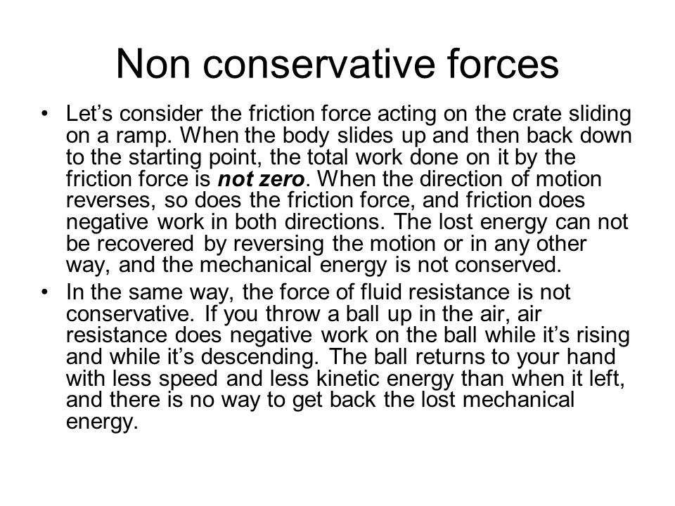 conservative force Force field vs force isn't it the force field, rather than the force itself, that is conservative michael hardy 20:55, 29 may 2004 (utc)  certain forces (in the sense of phenomena, not vectors eg gravity) always generate conservative force fields, and others (like the obvious friction) never do (and in fact could be argued not to.