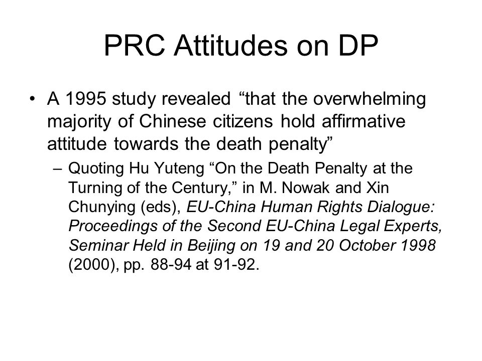 PRC Attitudes on DP A 1995 study revealed that the overwhelming majority of Chinese citizens hold affirmative attitude towards the death penalty