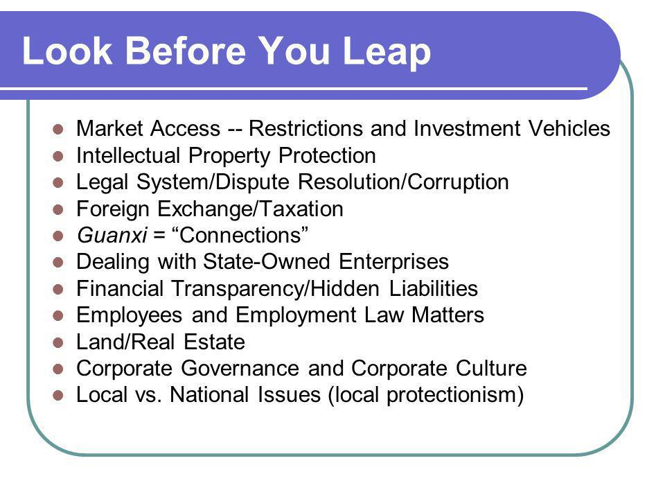 Look Before You Leap Market Access -- Restrictions and Investment Vehicles. Intellectual Property Protection.