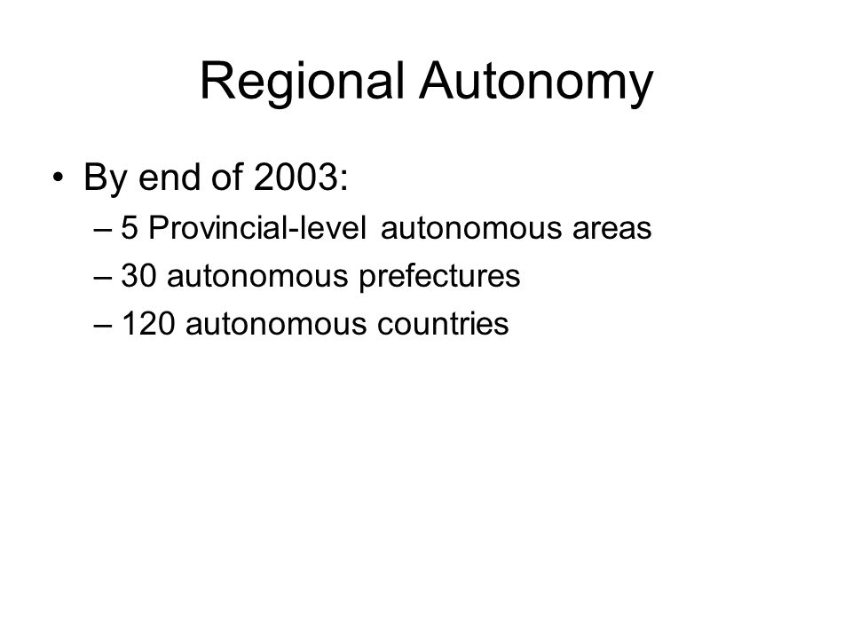 Regional Autonomy By end of 2003: 5 Provincial-level autonomous areas