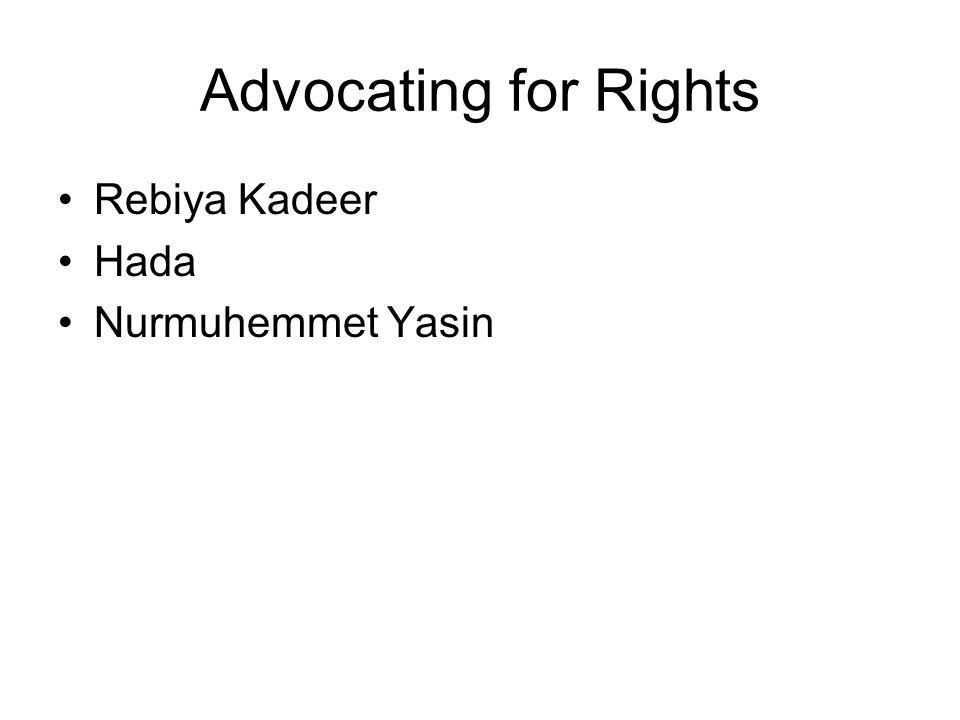 Advocating for Rights Rebiya Kadeer Hada Nurmuhemmet Yasin