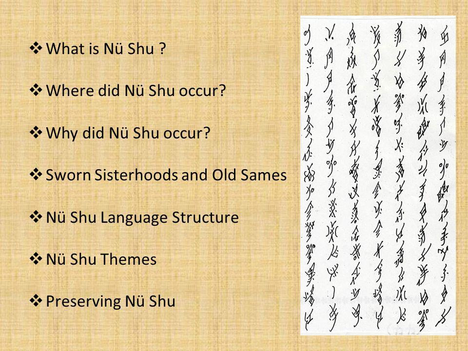 What is Nü Shu Where did Nü Shu occur Why did Nü Shu occur Sworn Sisterhoods and Old Sames. Nü Shu Language Structure.
