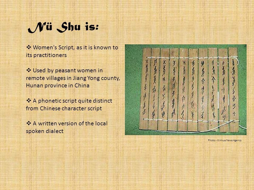 Nü Shu is: Women s Script, as it is known to its practitioners
