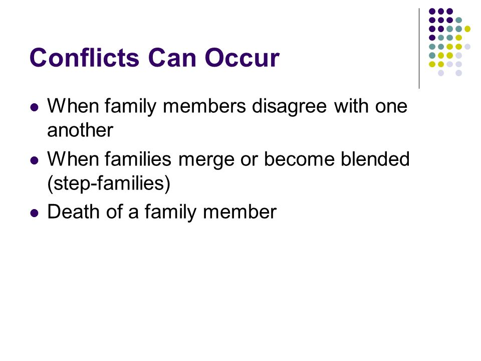 Conflicts Can Occur When family members disagree with one another