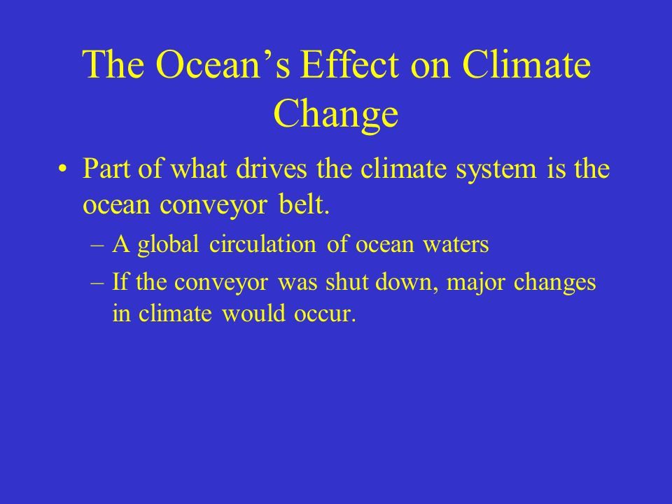 effect of ocean conveyor belt on global climate Global warming has already had marked effects on our environment, and it appears as if these changes show no sign of slowing down the currents in the atlantic ocean serve as a sort of conveyor belt, transporting water of.