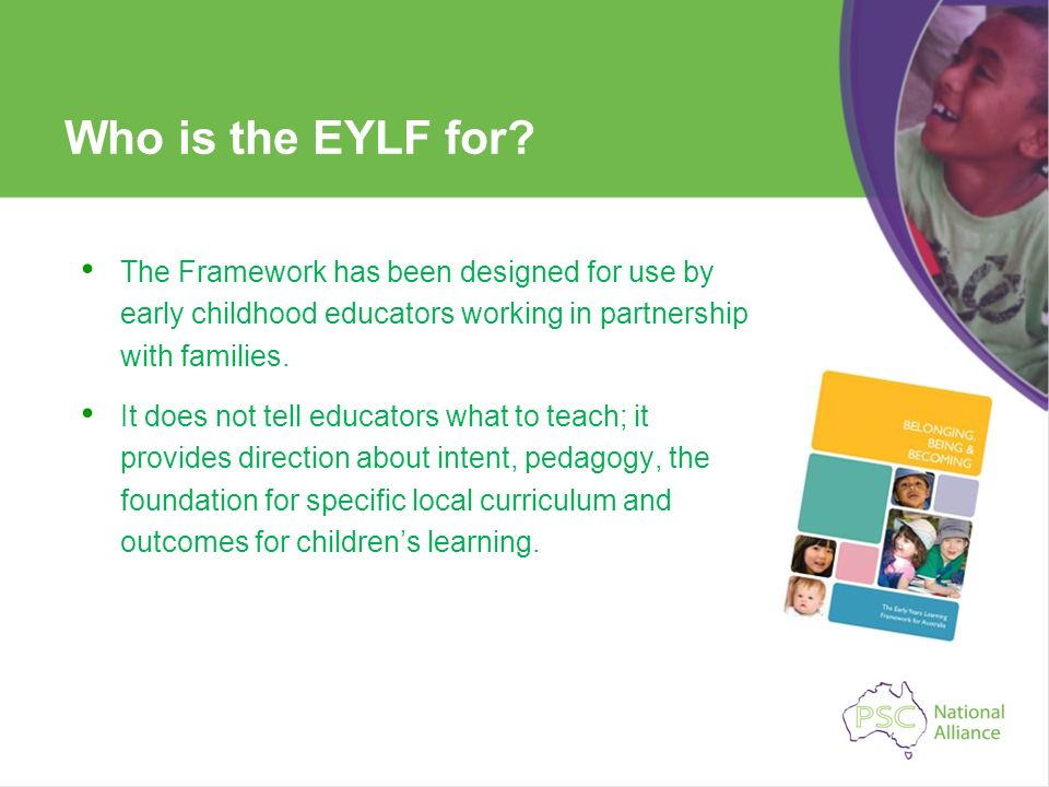 Who is the EYLF for The Framework has been designed for use by early childhood educators working in partnership with families.
