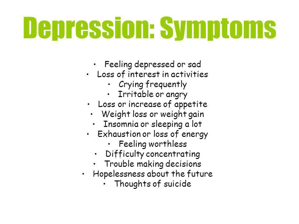 Depression: Symptoms Feeling depressed or sad