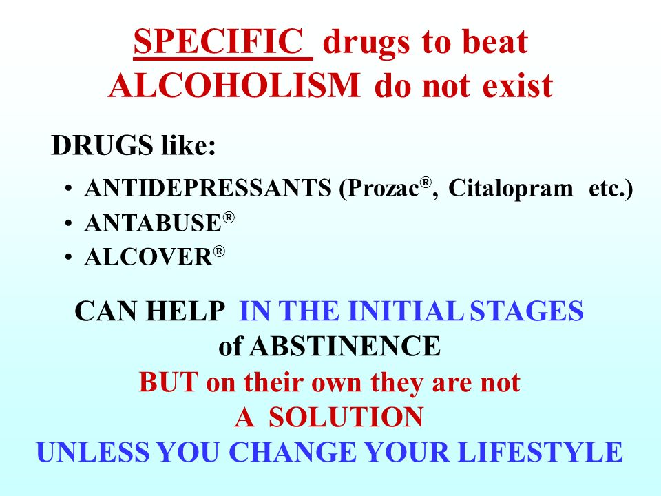 SPECIFIC drugs to beat ALCOHOLISM do not exist
