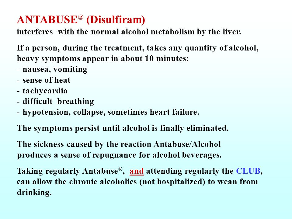 ANTABUSE® (Disulfiram) interferes with the normal alcohol metabolism by the liver.