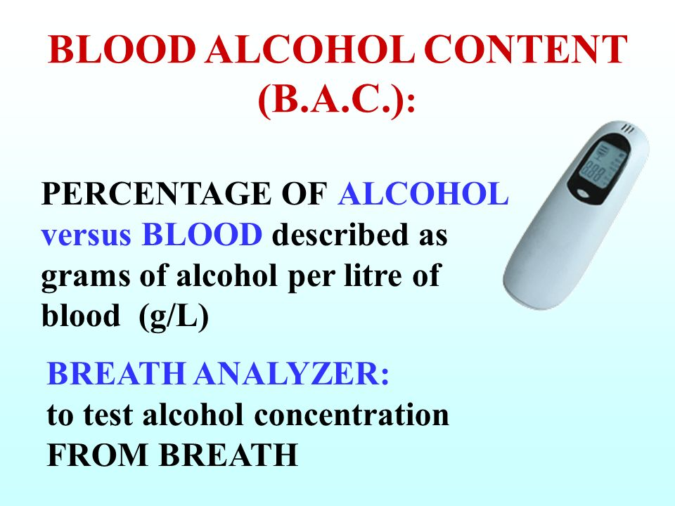 BLOOD ALCOHOL CONTENT (B.A.C.):