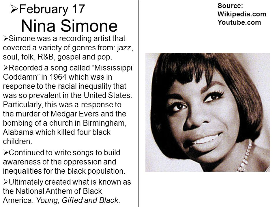 February 17 Source: Wikipedia.com. Youtube.com. Nina Simone.