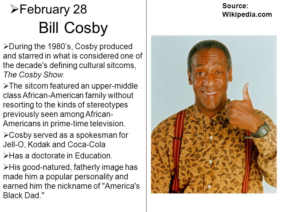 February 28 Source: Wikipedia.com. Bill Cosby.