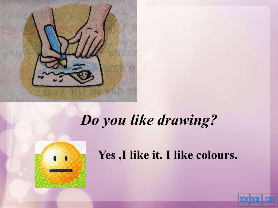 Do you like drawing Yes ,I like it. I like colours.