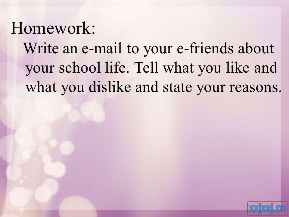 Homework: Write an e-mail to your e-friends about your school life.