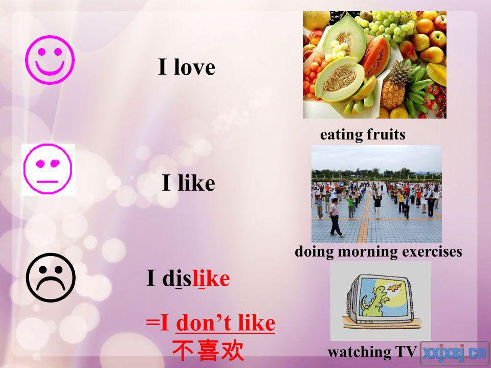  I love I like I dislike =I don't like 不喜欢 eating fruits