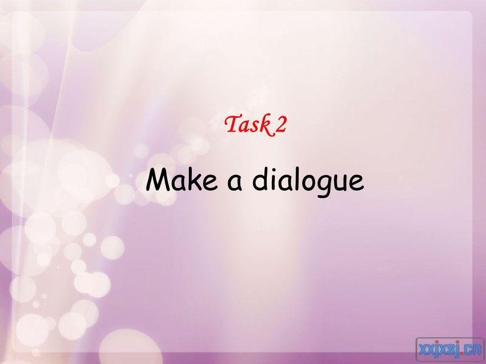 Task 2 Make a dialogue