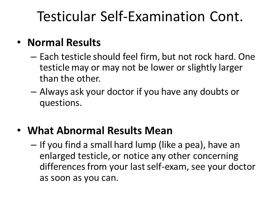 Testicular Self-Examination Cont.