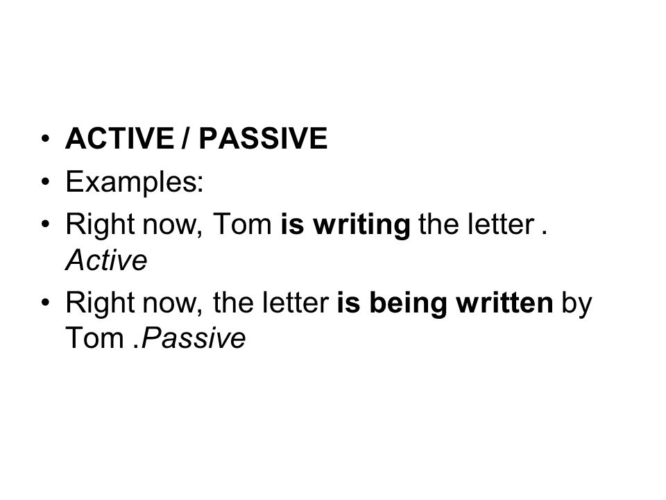 ACTIVE / PASSIVE Examples: Right now, Tom is writing the letter.