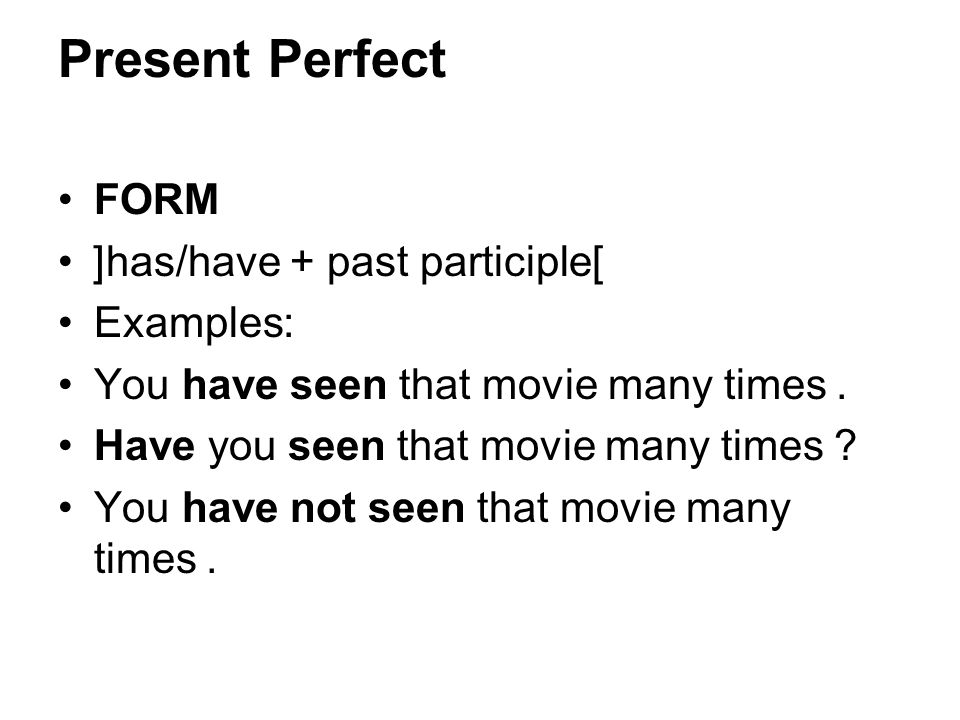 Present Perfect FORM [has/have + past participle] Examples: