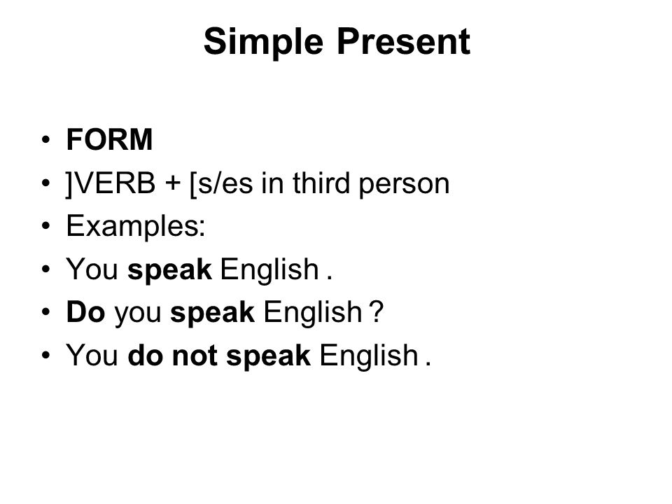 Simple Present FORM [VERB] + s/es in third person Examples: