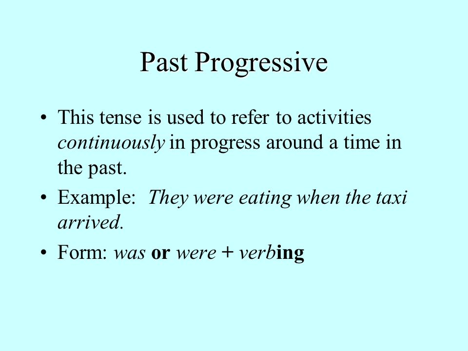 Past Progressive This tense is used to refer to activities continuously in progress around a time in the past.