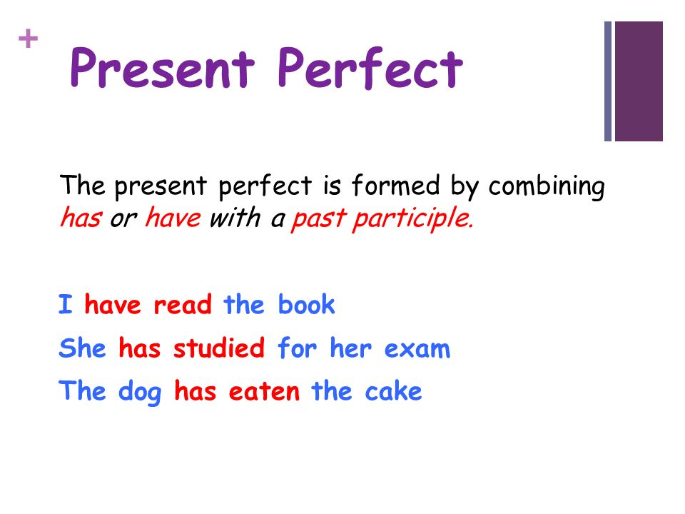 Present Perfect The present perfect is formed by combining has or have with a past participle. I have read the book.