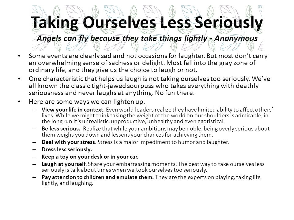Taking Ourselves Less Seriously Angels can fly because they take things lightly - Anonymous