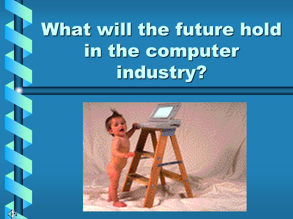 What will the future hold in the computer industry