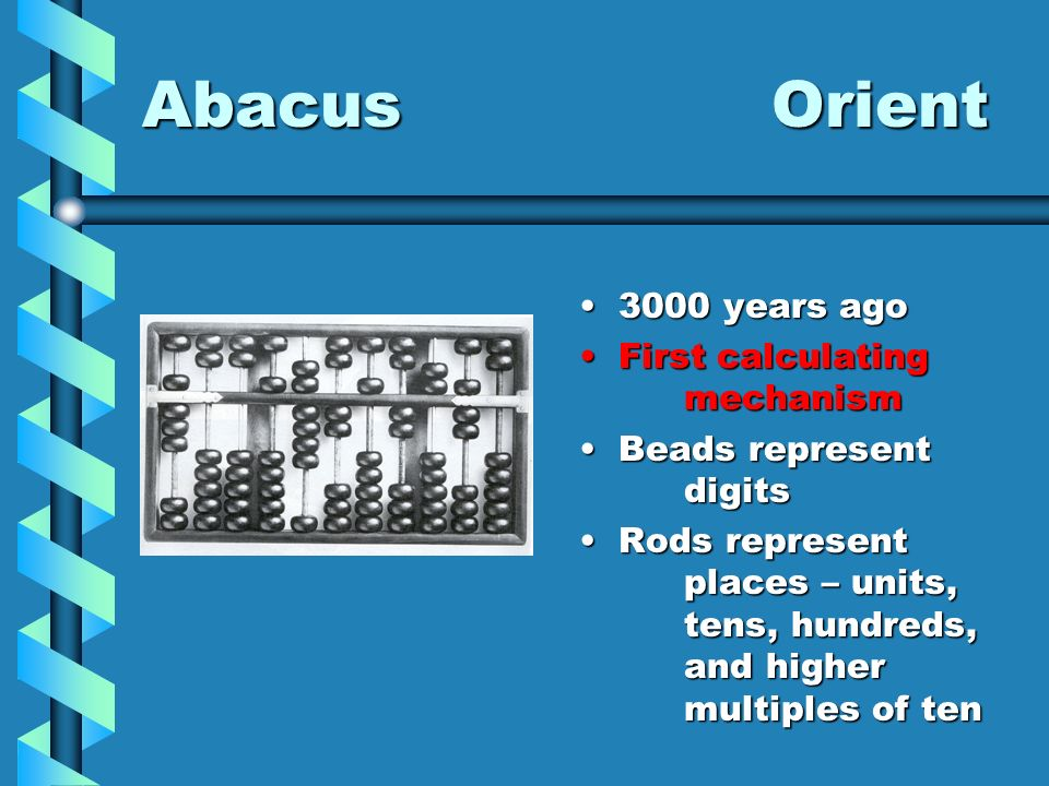 Abacus Orient 3000 years ago First calculating mechanism