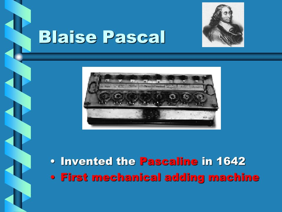 Blaise Pascal Invented the Pascaline in 1642