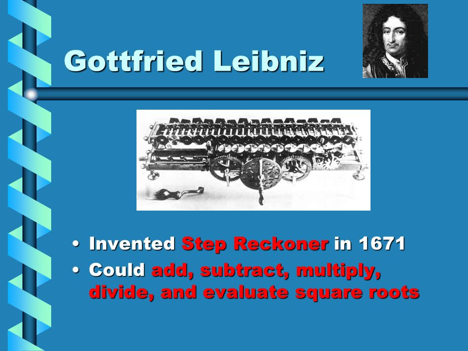 Gottfried Leibniz Invented Step Reckoner in 1671