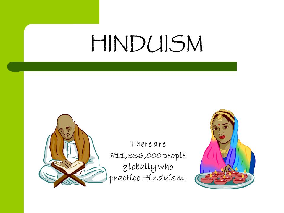 There are 811,336,000 people globally who practice Hinduism.