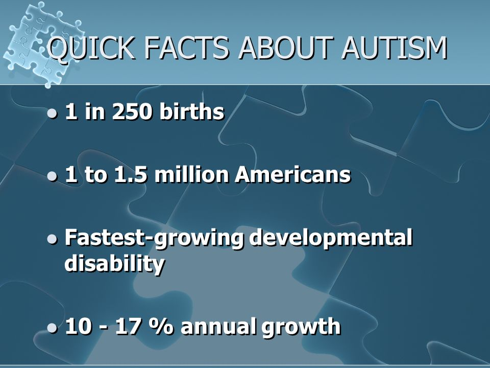 QUICK FACTS ABOUT AUTISM