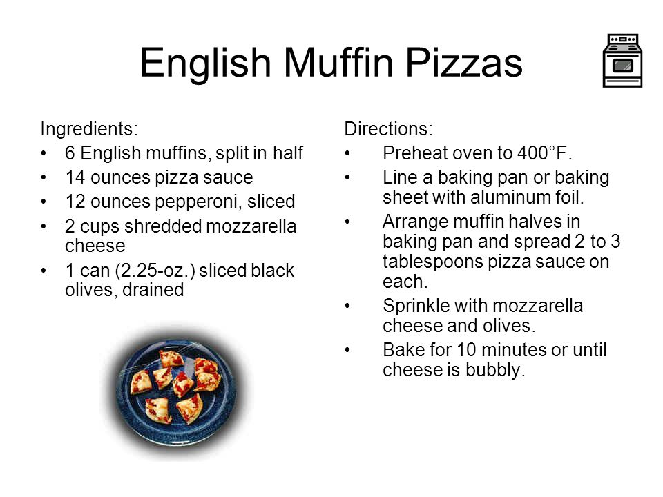 English Muffin Pizzas Ingredients: 6 English muffins, split in half