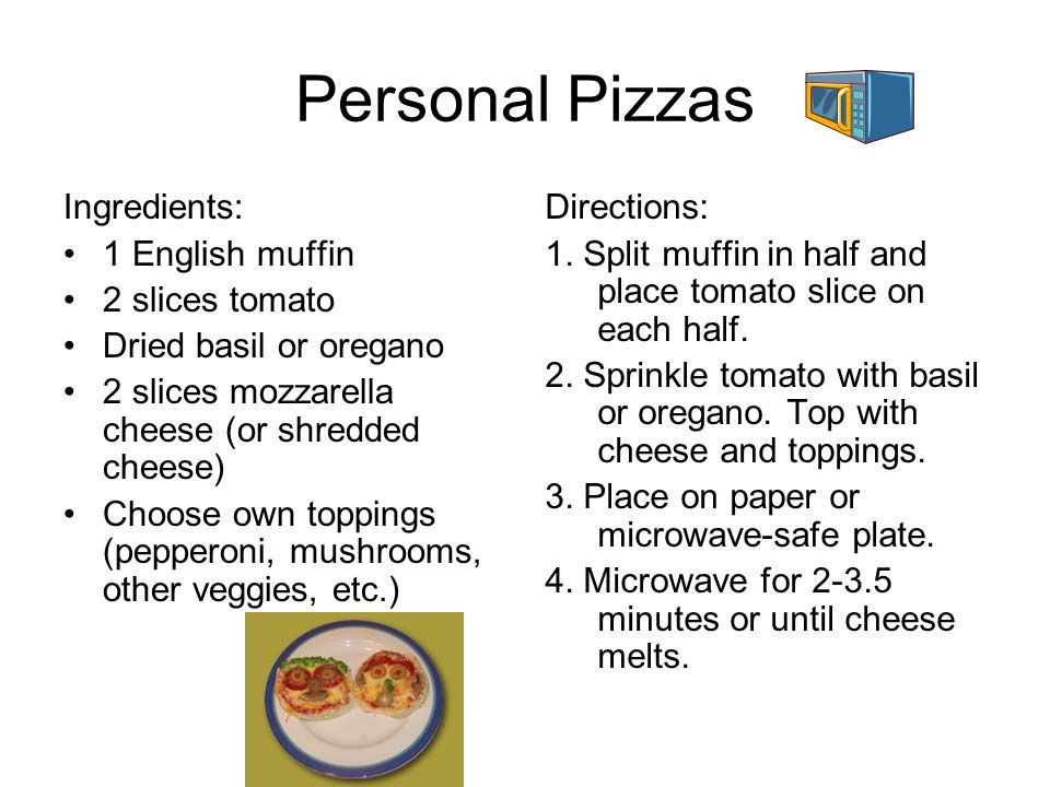Personal Pizzas Ingredients: 1 English muffin 2 slices tomato