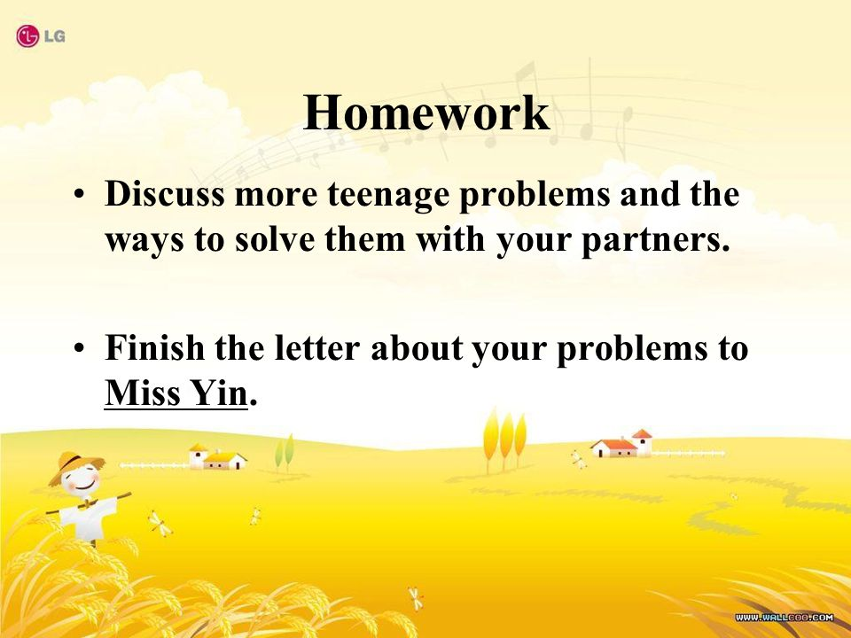 Homework Discuss more teenage problems and the ways to solve them with your partners.