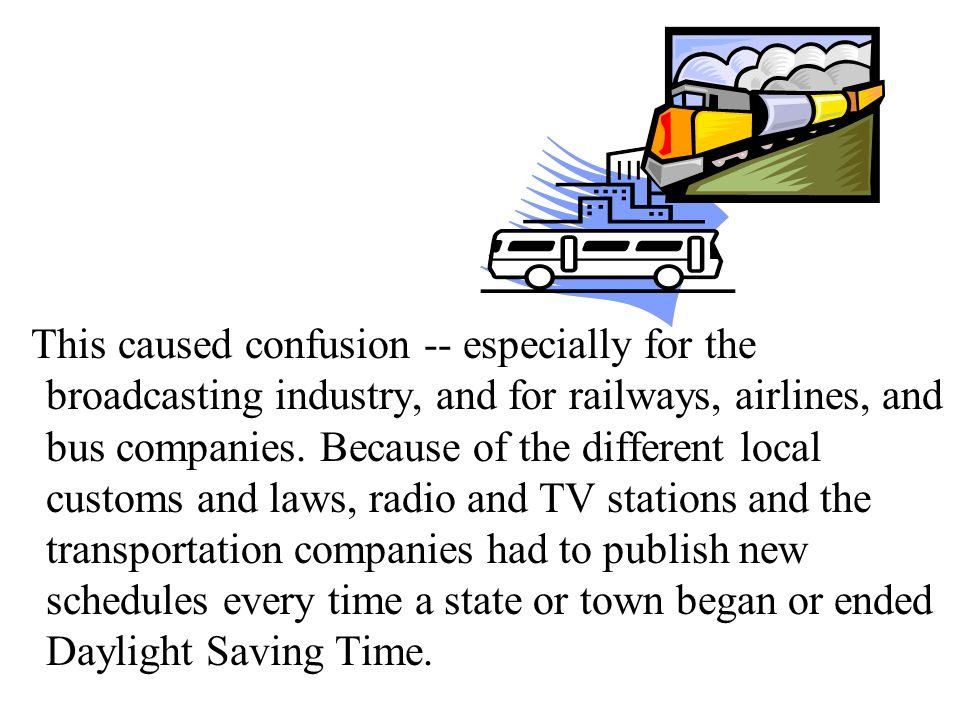 This caused confusion -- especially for the broadcasting industry, and for railways, airlines, and bus companies.