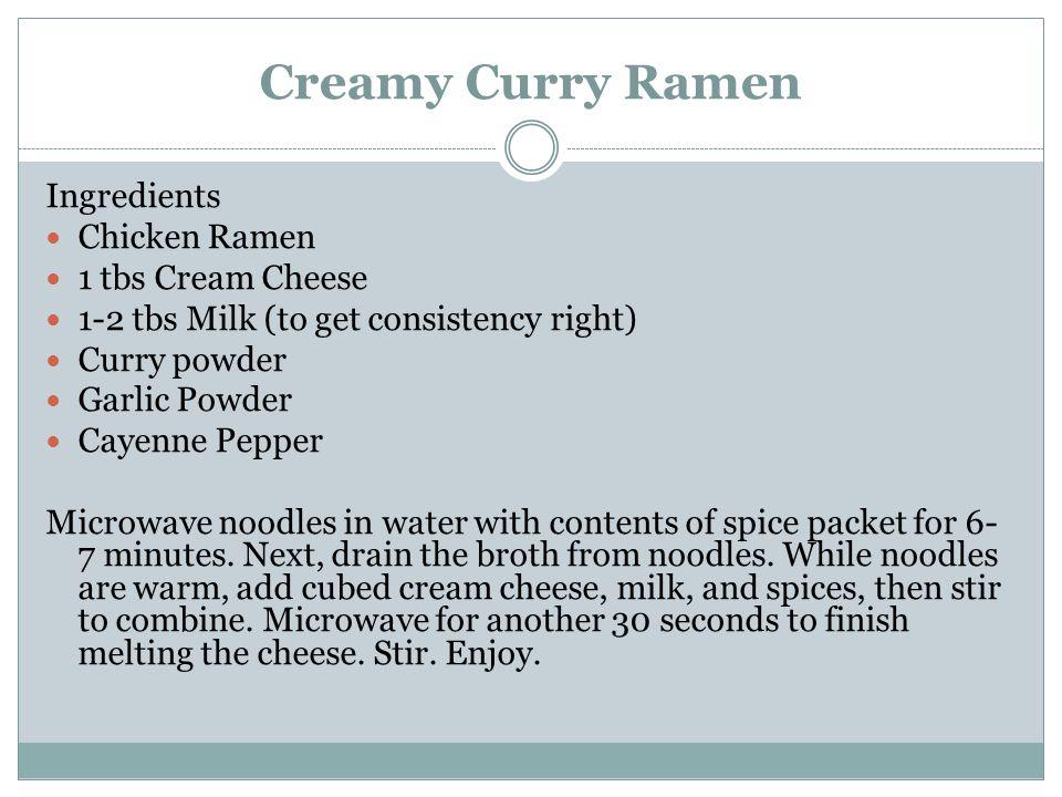 Creamy Curry Ramen Ingredients Chicken Ramen 1 tbs Cream Cheese