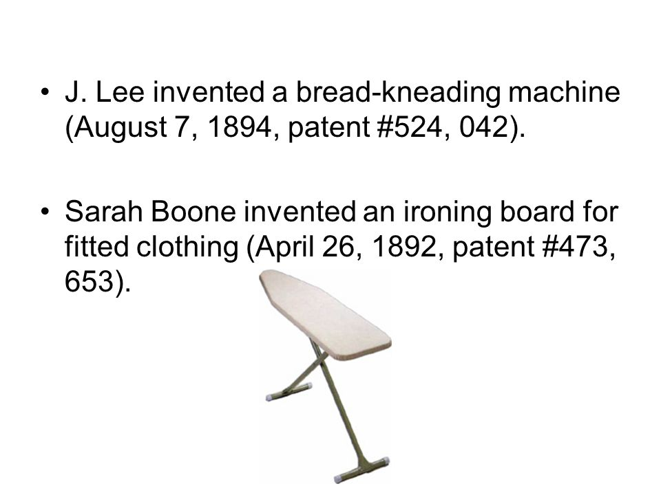 J. Lee invented a bread-kneading machine (August 7, 1894, patent #524, 042).