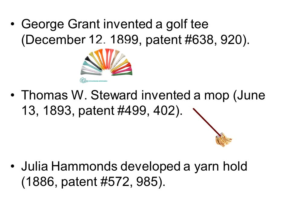 George Grant invented a golf tee (December 12, 1899, patent #638, 920).