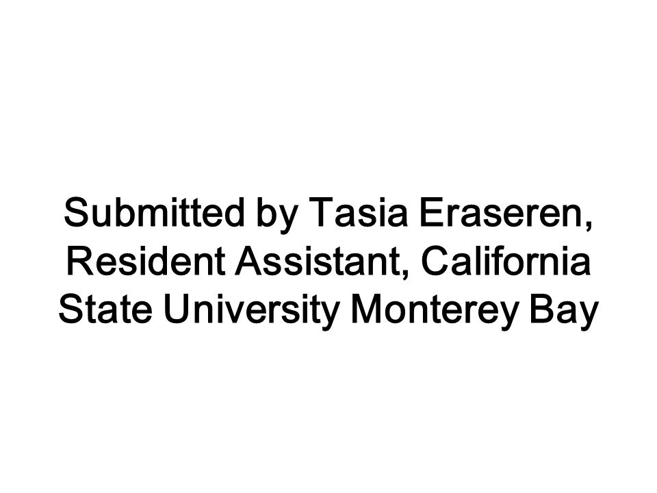 Submitted by Tasia Eraseren, Resident Assistant, California State University Monterey Bay