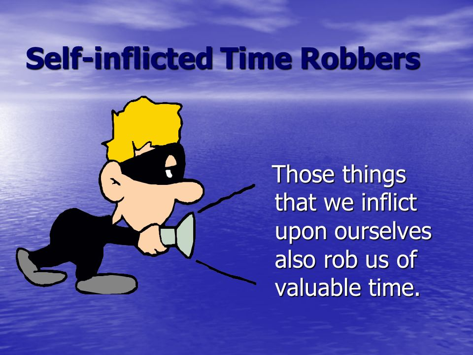 Self-inflicted Time Robbers