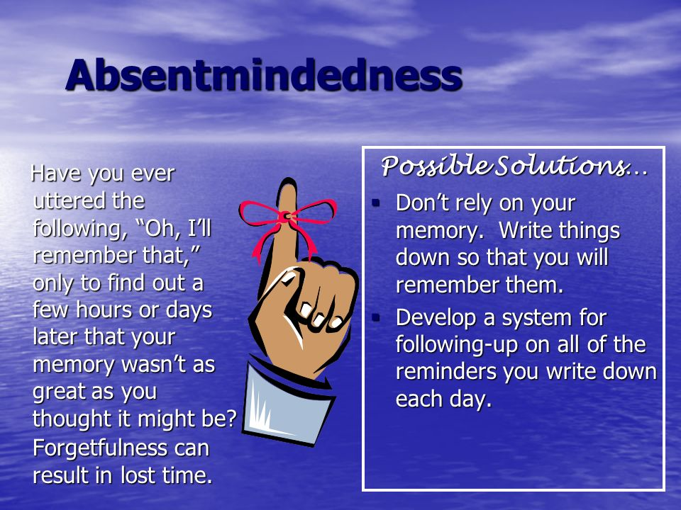 Absentmindedness Possible Solutions…