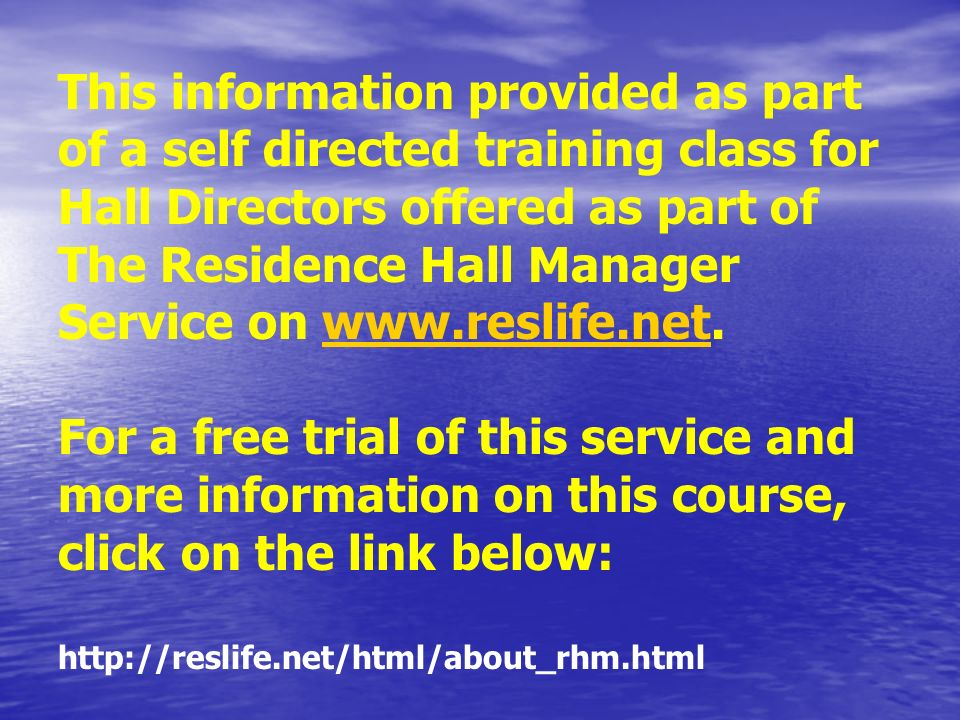This information provided as part of a self directed training class for Hall Directors offered as part of The Residence Hall Manager Service on www.reslife.net.